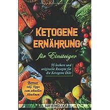 Ketogene Ernährung für Einsteiger: 55 leckere und originelle Rezepte für die Ketogene Diät