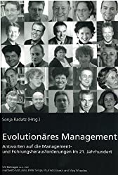 Evolutionäres Management: Antworten auf die Management- und Führungsherausforderungen im 21. Jahrhundert. Mit Beiträgen u.a. von Humberto Maturana, Peter Senge, Paul Watzlawick und Meg Wheatley