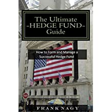 The Ultimate Hedge Fund Guide: How to Form and Manage a Successful Hedge Fund (English Edition)