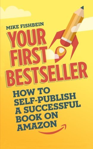 Your First Bestseller: How to Self-Publish a Successful Book on Amazon by Mike Fishbein (2015-12-09)