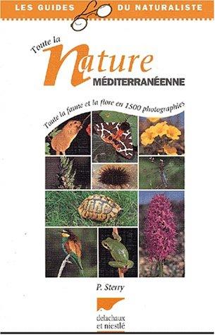 Toute la nature méditerranéenne. Toute la faune et la flore en 1500 photographies