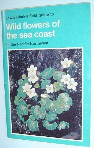 lewis-clarks-field-guide-to-wild-flowers-of-the-sea-coast-in-the-pacific-northwest-field-guide-no-4