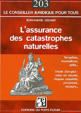 L'assurance des catastrophes naturelles: Tempêtes, inondations, grêle... - Mode d'emploi : mise en oeuvre, risques couverts, procédure, recours... par Jean-Marie Delhay