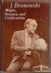 Bronowski: Magic Science & Civilization (Cloth) (Bampton lectures in America)