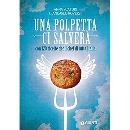 Una Polpetta Ci Salverà: Con 120 Ricette Degli Chef Di Tutta Italia (Cucina E Benessere)