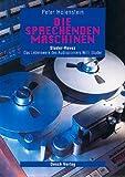 Die sprechenden Maschinen: Studer-Revox - Das Lebenswerk des Audiopioniers Willi Studer
