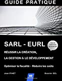 SARL - EURL : Réussir la création, la gestion & le développement  /  Optimiser la fiscalité - Réduire les coûts...