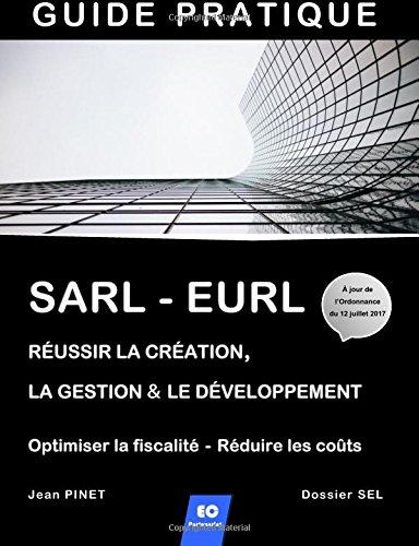 SARL - EURL : Réussir la création, la gestion & le développement  /  Optimiser la fiscalité - Réduire les coûts par Jean Pinet
