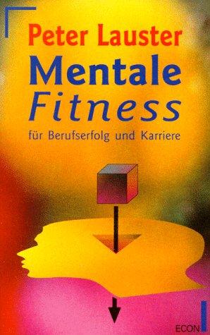 Mentale Fitness für Berufserfolg und Karriere