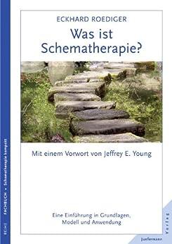 Was ist Schematherapie?: Eine Einführung in Grundlagen, Modell und Anwendung von [Roediger, Eckhard]