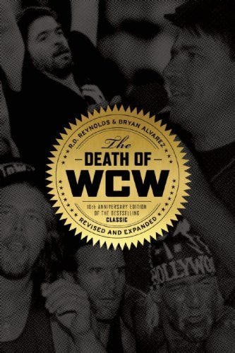 Death of Wcw, The : 10th Anniversary of the Bestselling Classic - Revised and Expanded by Bryan Alvarez, R. D. Reynolds (November 20, 2014) Paperback