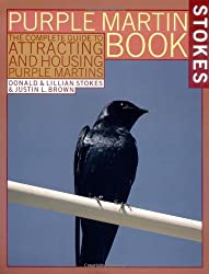 The Stokes Purple Martin Book: The Complete Guide to Attracting and Housing Purple Martins (Stokes Backyard Nature Books) by Donald Stokes (1997-04-01)