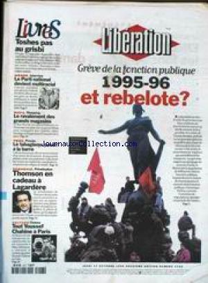 LIBERATION [No 4793] du 17/10/1996 - GREVE DE LA FONCTION PUBLIQUE LIVRES - TOSHES PAS AU GRISBI THOMSON EN CADEAU A LAGARDERE CINEMA - TOUT YOUSSF CHAHINE A PARIS CHIRAC REMONTE LES BRETELLES AUX POLICES ATTENTATS - LE SUSPECT No1 POURSUIVI PAR SES EMPREINTES SPORTS - F1 CHARLES DENNER EST MORT CHRISTOPHE DECHAVANNE MOYEN-ORIENT - CLINTON-SADDAM LA TENS