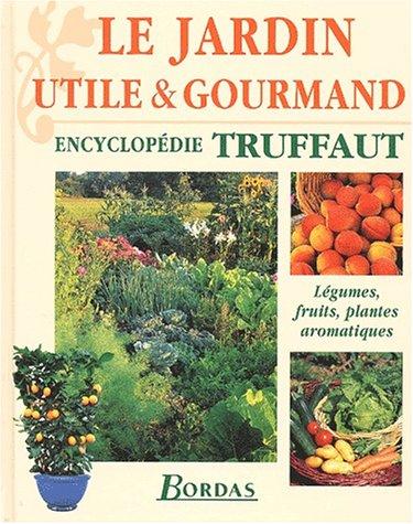 Le jardin utile & gourmand par Collectif, Patrick Mioulane