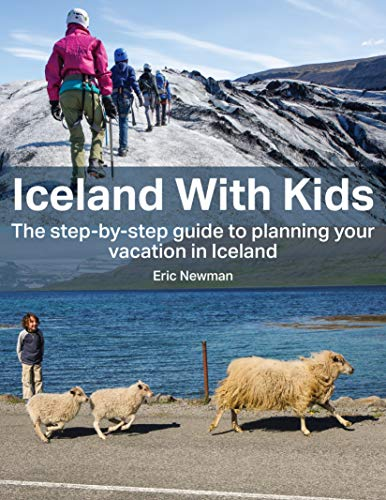 Iceland With Kids: The Step by Step Guide to Planning Your Iceland Vacation! (English Edition)