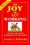 The Joy of Not Working: How to Enjoy Your Leisure Time Like Never Before