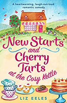 New Starts and Cherry Tarts at the Cosy Kettle: A heartwarming, laugh out loud romantic comedy by [Eeles, Liz]