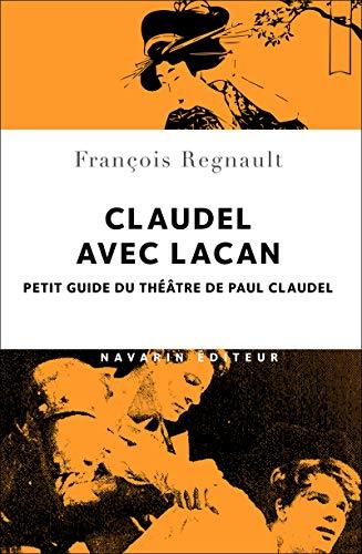 Claudel avec Lacan. Petit guide du théâtre de Paul Claudel par Francois Regnault