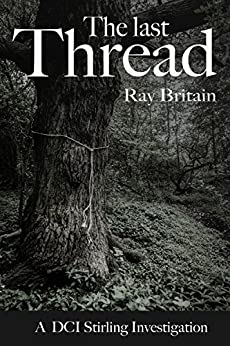 The Last Thread: A DCI Stirling Investigation by [Britain, Ray]