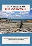 Top Walks in Mid Cornwall: Discover hidden Cornish highlights in these twelve spectacular circular walks (Cornish Walks)