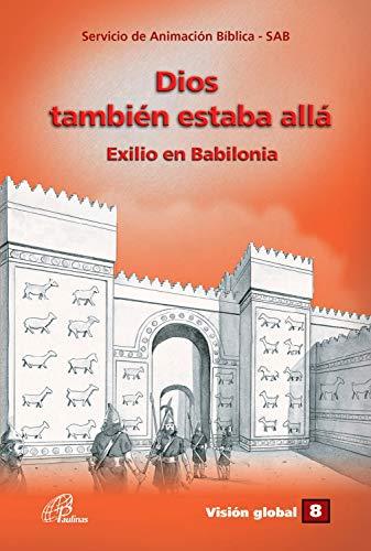 Dios tambiéns estaba allá: Exilio en Babilonia (Visión Global nº 8)