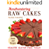 Mouthwatering Raw Cakes - Secrets Revealed: Healthy. Gluten Free. Vegan.