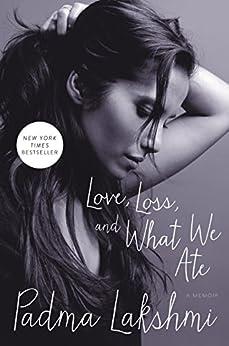 Love, Loss, and What We Ate: A Memoir by [Lakshmi, Padma]
