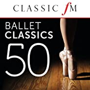 50 Ballet Classics (By Classic FM)