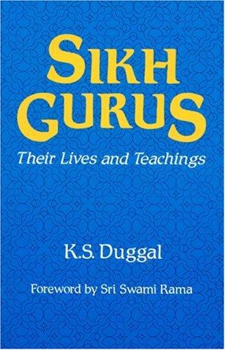 Sikh Gurus: Their Lives and Teachings por K. S. Duggal