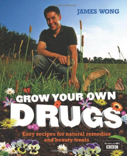 Grow Your Own Drugs: Easy recipes for natural remedies and beauty fixes: Easy Recipes for Natural Remedies and Beauty Treats por James Wong