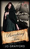 Front cover for the book Breaking Ties by Jo Grafford