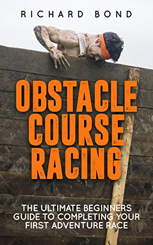 Obstacle Course Racing: The Ultimate Beginners Guide To Completing Your First Adventure Race (English Edition) por Richard Bond