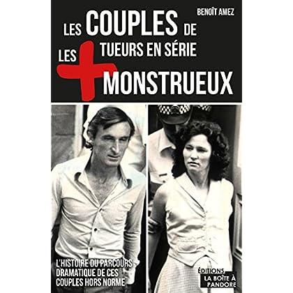 Les couples de tueurs en série les plus monstrueux: L'histoire du parcours dramatique de ces couples hors norme (Les +)