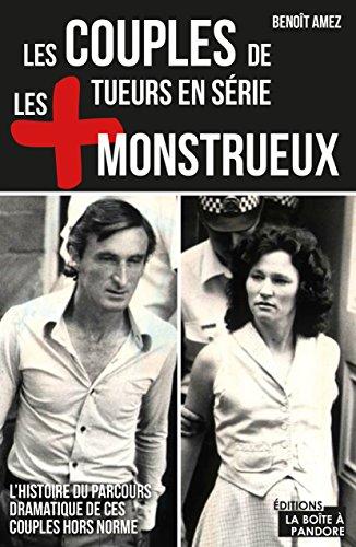 Les couples de tueurs en série les plus monstrueux: L'histoire du parcours dramatique de ces couples hors norme (LES +) par Benoît Amez