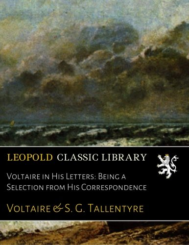 Voltaire in His Letters: Being a Selection from His Correspondence por Voltaire .