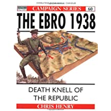 The Ebro 1938: Death knell of the Republic (Campaign, Band 60)