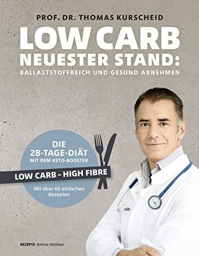 Low Carb - Neuester Stand: Ballaststoffreich und gesund abnehmen. Die 28-Tage-Diät mit dem Keto-Booster - Low Carb - High Fiber - Mit über 60 gesunden Rezepten (Gesund-Kochbücher BJVV)