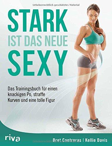 stark-ist-das-neue-sexy-das-trainingsbuch-fur-einen-knackigen-po-straffe-kurven-und-eine-tolle-figur