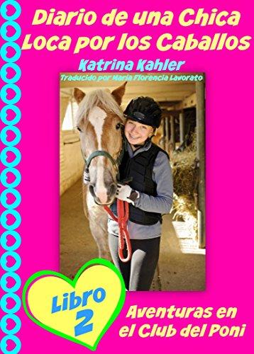 Diario de una Chica Loca por los Caballos Libro 2 Aventuras en el Club del Poni por Katrina Kahler