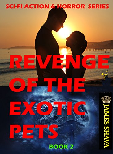 Revenge of the Exotic Pets: (A gripping thriller with a shocking twist of Sci-Fi horror) ((Suspense, Action & Adventure Horror Series) Book 2) (English Edition)