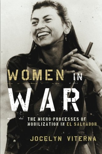 Women in War: The Micro-Processes Of Mobilization In El Salvador (Oxford Studies...