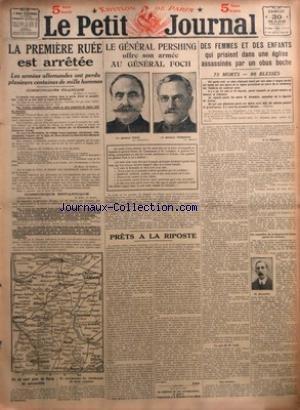 PETIT JOURNAL (LE) [No 20182] du 30/03/1918 - LA PREMIERE RUEE EST ARRETEE - LES ARMEES ALLEMANDES ONT PERDU PLUSIEURS CENTAINES DE MILLE HOMMES - ON NE SORT PLUS DE PARIS EN AUTOMOBILE - ILS INCORPORENT LES CONDAMNES DE DROIT COMMUN PAR M R - LE GENERAL PERSHING OFFRE SON ARMEE AU GENERAL FOCH - PRETS A LA RIPOSTE - DES FEMMES ET DES ENFANTS QUI PRIAIENT DANS UNE EGLISE ASSASSINES PAR UN OBUS BOCHE