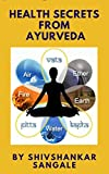 HEALTH SECRETS FROM AYURVEDA