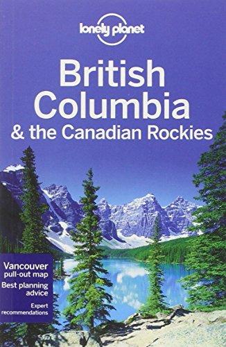 Lonely Planet British Columbia & the Canadian Rockies (Travel Guide) by Lonely Planet, Lee, John, Sainsbury, Brendan, Ver Berkmoes, Ryan (April 18, 2014) Paperback