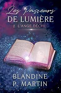 Les Passeurs de Lumière - 2. L'Ange déchu par Blandine P. Martin