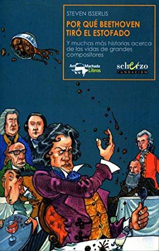 Por qué Beethoven tiró el estofado: Y muchas más historias acerca de las vidas de grandes compositores (Musicalia Scherzo nº 7) por Steven Isserlis