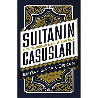 Sultanin Casuslari: 16. Yüzyilda Istihbarat: 16. Yüzyılda İstihbarat, Sabotaj Ve Rüşvet Ağları
