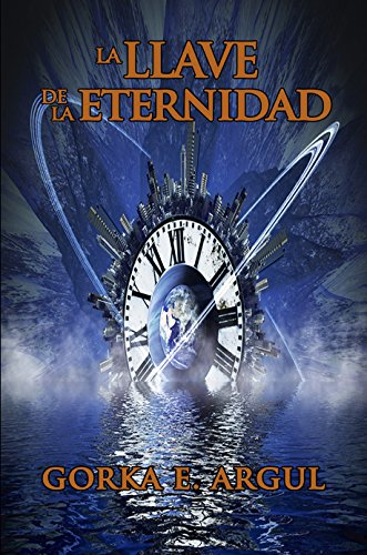 La llave de la eternidad: Novela de misterio y ciencia ficción. (Saga El viajero nº 1)
