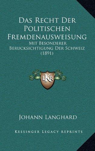 Das Recht Der Politischen Fremdenausweisung: Mit Besonderer Berucksichtigung Der Schweiz (1891)