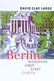 Berlin. Biographie einer Stadt. - David Clay Large
